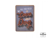 MarkenPfotenschild-Blechschild: All you need is Love and a Dog