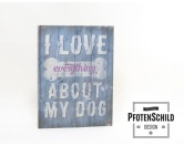 Retro-SchilderPfotenschild-Holzschild: I love everything about my Dog