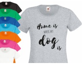 Fan-Shirts für HundefreundeHundespruch T-Shirt: Home is where my dog is