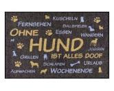 Tierische FußmattenDesign Fußmatte: Ohne Hund ist alles doof -Limitierte Sonderedition-