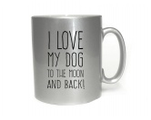 NeuheitenTasse Hundespruch -Metallic-: I Love my dog to the moon and back